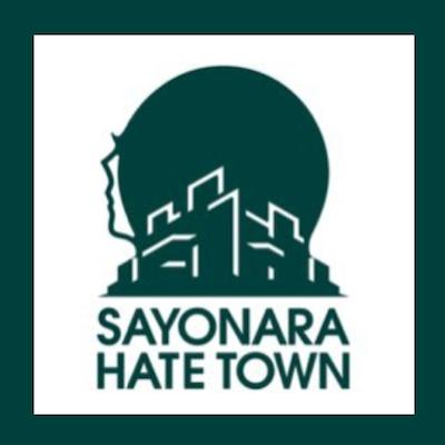SAYONARA HATE TOWN